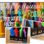 Getting the Classroom Back to School Ready {Custom Writing Folders}