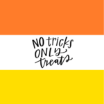 NO tricks, ONLY treats!