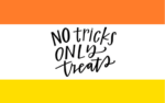 NO tricks. ONLY treats.